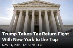 Trump Takes Battle Over Tax Returns to Supreme Court