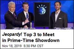 Jeopardy! Top 3 to Meet in Prime-Time Showdown