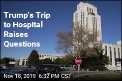 Trump's Trip to Hospital Raises Questions