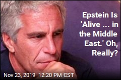 Epstein Is 'Alive ... in the Middle East.' Oh, Really?