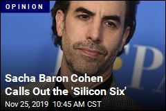 Sacha Baron Cohen Calls Out the 'Silicon Six'