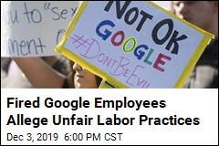 Fired Google Employees Allege Unfair Labor Practices