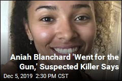 Aniah Blanchard 'Went for the Gun,' Suspected Killer Says