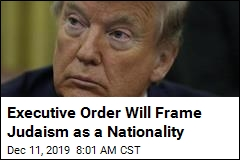 Executive Order Will Frame Judaism as a Nationality