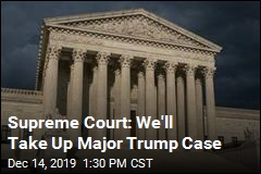 Supreme Court: We'll Take Up Major Trump Case