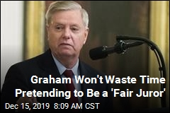 Graham Won't Waste Time Pretending to Be a 'Fair Juror'