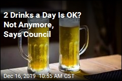 2 Drinks a Day Is OK? Not Anymore, Says Council