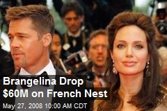 Brangelina Drop $60M on French Nest