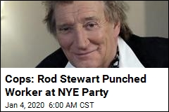 Cops: Rod Stewart Punched Worker at NYE Party