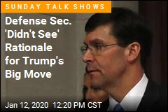 Mark Esper 'Didn't See' Rationale for Trump's Big Move