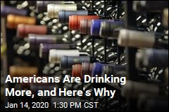 Americans Are Drinking More, and Here's Why