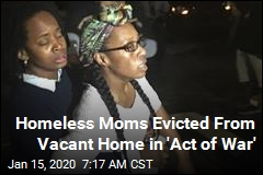 Homeless Moms Evicted From Vacant Home in 'Act of War'
