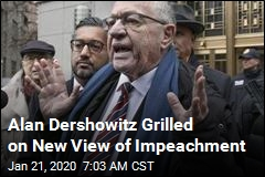 Alan Dershowitz Grilled on New View of Impeachment