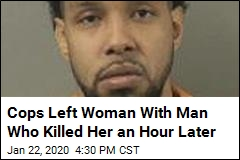 Cops Left Woman With Man Who Killed Her an Hour Later
