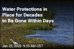 Water Protections in Place for Decades to Be Gone Within Days
