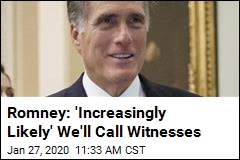 Romney: 'Increasingly Likely' We'll Call Witnesses