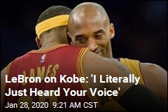 LeBron on Kobe: 'I Literally Just Heard Your Voice'
