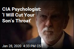 CIA Psychologist: 'I Will Cut Your Son's Throat'