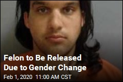 Felon to Be Released Due to Gender Change