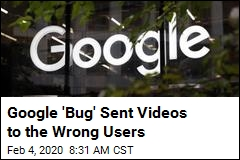 Google 'Bug' Sent Videos to the Wrong Users