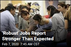 'Robust' Jobs Report Stronger Than Expected