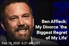 Ben Affleck: My Divorce 'the Biggest Regret of My Life'