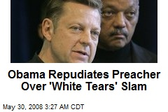 Obama Repudiates Preacher Over 'White Tears' Slam