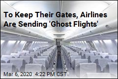 To Keep Their Gates, Airlines Are Sending 'Ghost Flights'