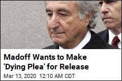 Madoff Wants to Make 'Dying Plea' for Release