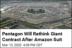 Pentagon Will Rethink Giant Contract After Amazon Suit