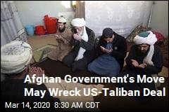 Afghan Government's Move May Wreck US-Taliban Deal