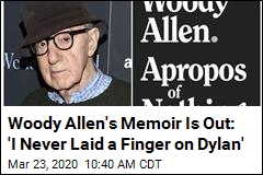 Woody Allen's Memoir Is Out: 'I Never Laid a Finger on Dylan'