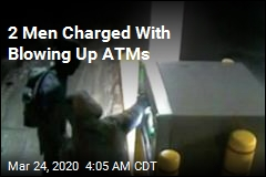 2 Men Charged With Blowing Up ATMs