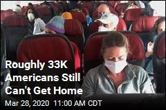Roughly 33K Americans Still Can't Get Home