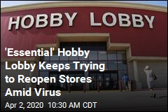 'Essential' Hobby Lobby Keeps Trying to Reopen Stores Amid Virus