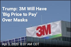 Trump: 3M Will Have 'Big Price to Pay' Over Masks