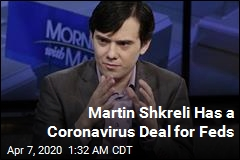 Martin Shkreli Has a Coronavirus Deal for Feds