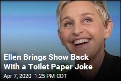 Ellen Brings Show Back With a Toilet Paper Joke