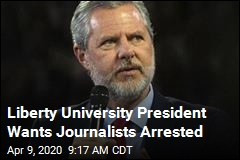 Liberty University President Wants Journalists Arrested
