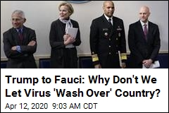 Trump to Fauci: Why Don't We Let Virus 'Wash Over' Country?