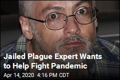 Jailed Plague Expert Wants to Help Fight Pandemic