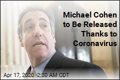 Michael Cohen Getting Out Thanks to Coronavirus
