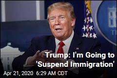 Trump: I'm Going to 'Suspend Immigration'