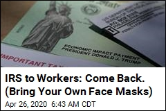 IRS to Workers: Come Back, Bring Your Own Face Masks