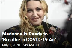 Madonna Is Ready to 'Breathe in COVID-19 Air'