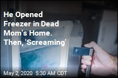 He Opened Freezer in Dead Mom's Home. Then, 'Screaming'