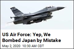 US Air Force: Yep, We Bombed Japan by Mistake