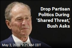 Drop Partisan Politics During 'Shared Threat,' Bush Asks