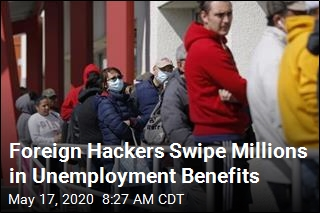 Foreign Hackers Swipe Millions in Unemployment Benefits