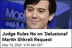 Judge on Shkreli's Offer to Fight Virus: No Thanks